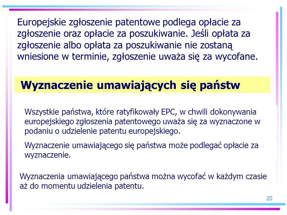 20 Europejskie zgłoszenie patentowe podlega opłacie za zgłoszenie oraz opłacie za poszukiwanie. Jeśli opłata za zgłoszenie albo opłata za poszukiwanie