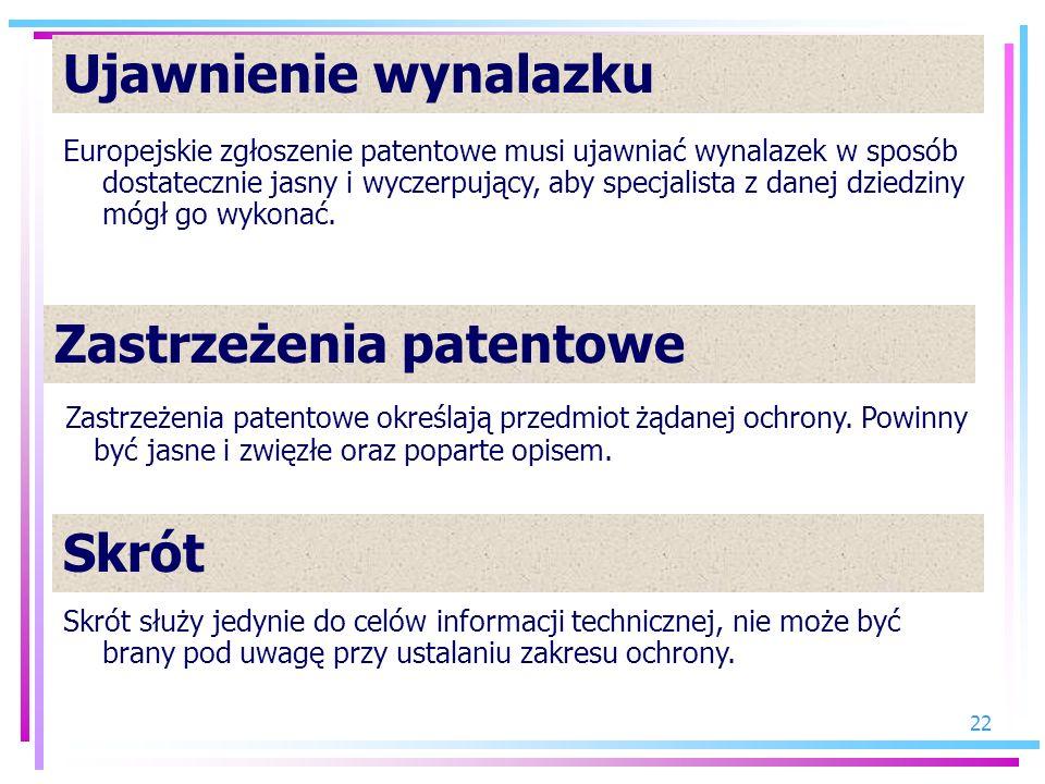 22 Ujawnienie wynalazku Europejskie zgłoszenie patentowe musi ujawniać wynalazek w sposób dostatecznie jasny i wyczerpujący, aby specjalista z danej d