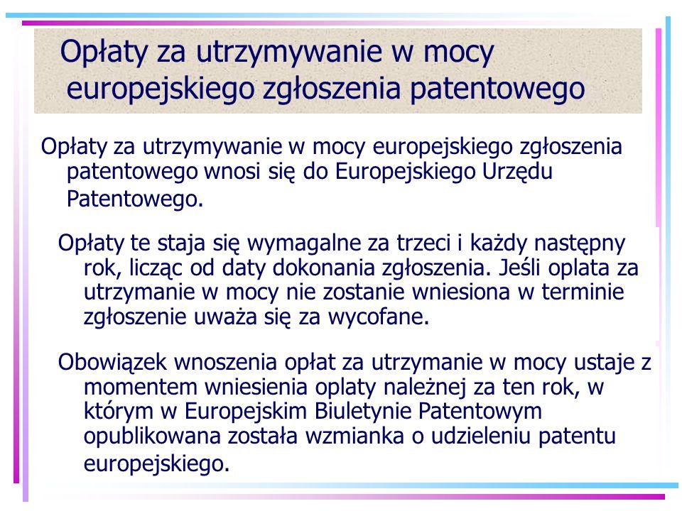 23 Opłaty za utrzymywanie w mocy europejskiego zgłoszenia patentowego Opłaty za utrzymywanie w mocy europejskiego zgłoszenia patentowego wnosi się do