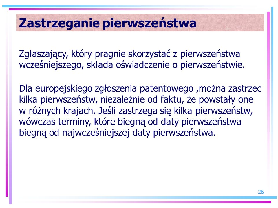 26 Zastrzeganie pierwszeństwa Zgłaszający, który pragnie skorzystać z pierwszeństwa wcześniejszego, składa oświadczenie o pierwszeństwie. Dla europejs