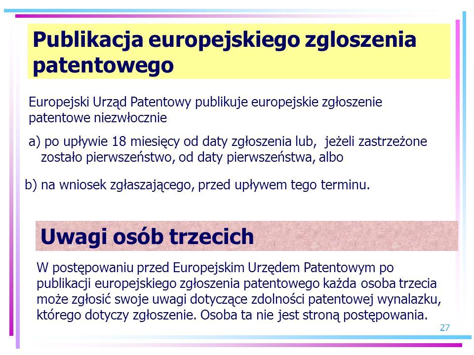 27 Publikacja europejskiego zgloszenia patentowego Europejski Urząd Patentowy publikuje europejskie zgłoszenie patentowe niezwłocznie a) po upływie 18