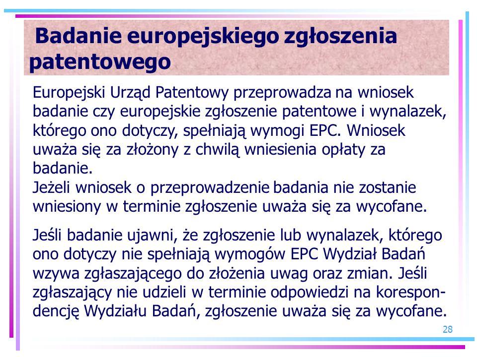 28 Badanie europejskiego zgłoszenia patentowego Europejski Urząd Patentowy przeprowadza na wniosek badanie czy europejskie zgłoszenie patentowe i wyna