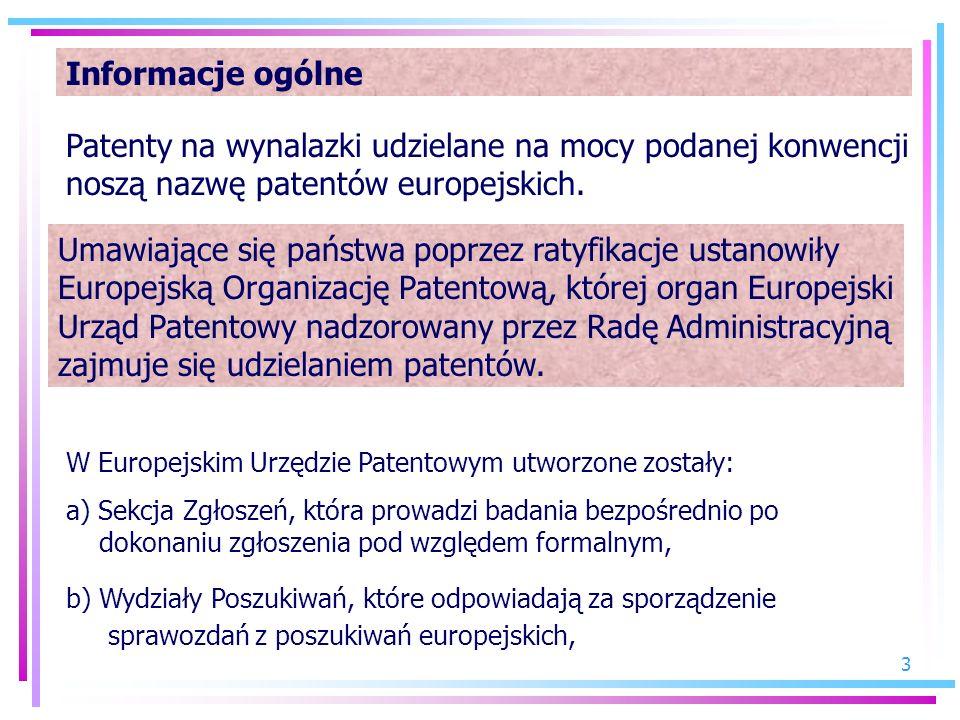 3 Informacje ogólne Umawiające się państwa poprzez ratyfikacje ustanowiły Europejską Organizację Patentową, której organ Europejski Urząd Patentowy na