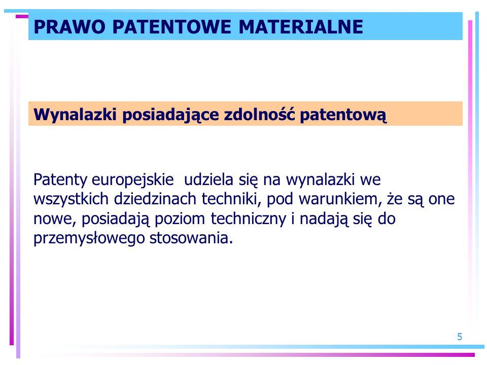 5 PRAWO PATENTOWE MATERIALNE Wynalazki posiadające zdolność patentową Patenty europejskie udziela się na wynalazki we wszystkich dziedzinach techniki,