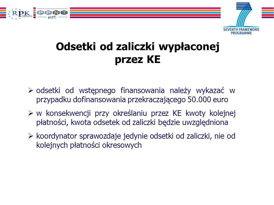 Odsetki od zaliczki wypłaconej przez KE odsetki od wstępnego finansowania należy wykazać w przypadku dofinansowania przekraczającego 50.000 euro w konsekwencji przy określaniu przez KE kwoty kolejnej płatności, kwota odsetek od zaliczki będzie uwzględniona koordynator sprawozdaje jedynie odsetki od zaliczki, nie od kolejnych płatności okresowych