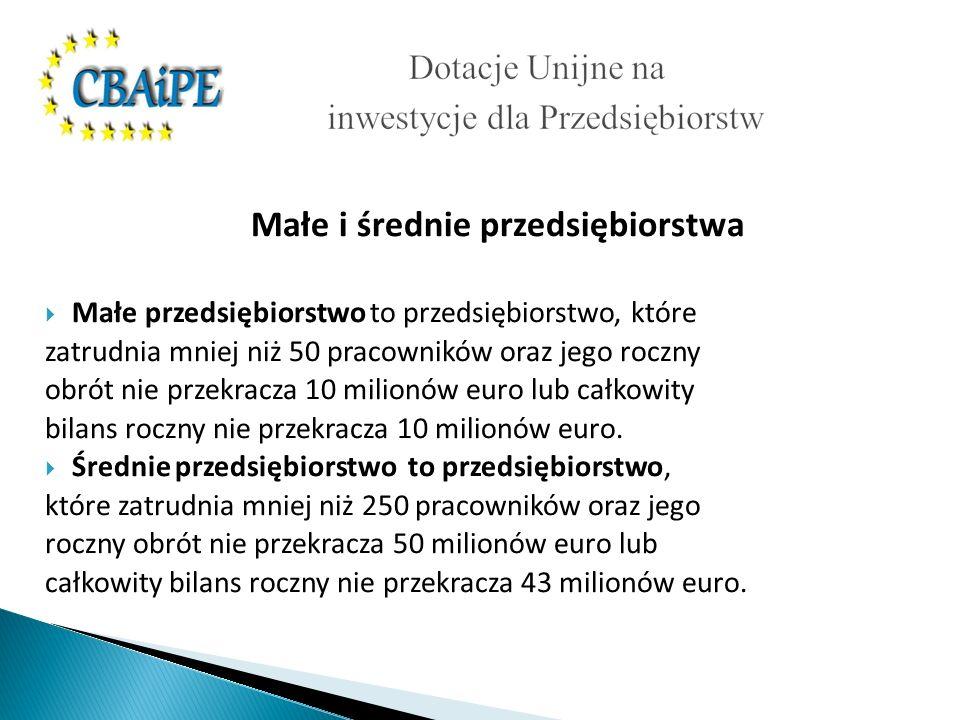 Małe i średnie przedsiębiorstwa Małe przedsiębiorstwo to przedsiębiorstwo, które zatrudnia mniej niż 50 pracowników oraz jego roczny obrót nie przekracza 10 milionów euro lub całkowity bilans roczny nie przekracza 10 milionów euro.