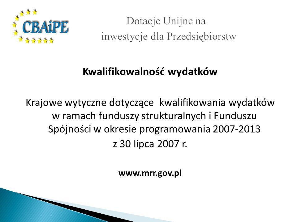 Kwalifikowalność wydatków Krajowe wytyczne dotyczące kwalifikowania wydatków w ramach funduszy strukturalnych i Funduszu Spójności w okresie programowania 2007-2013 z 30 lipca 2007 r.