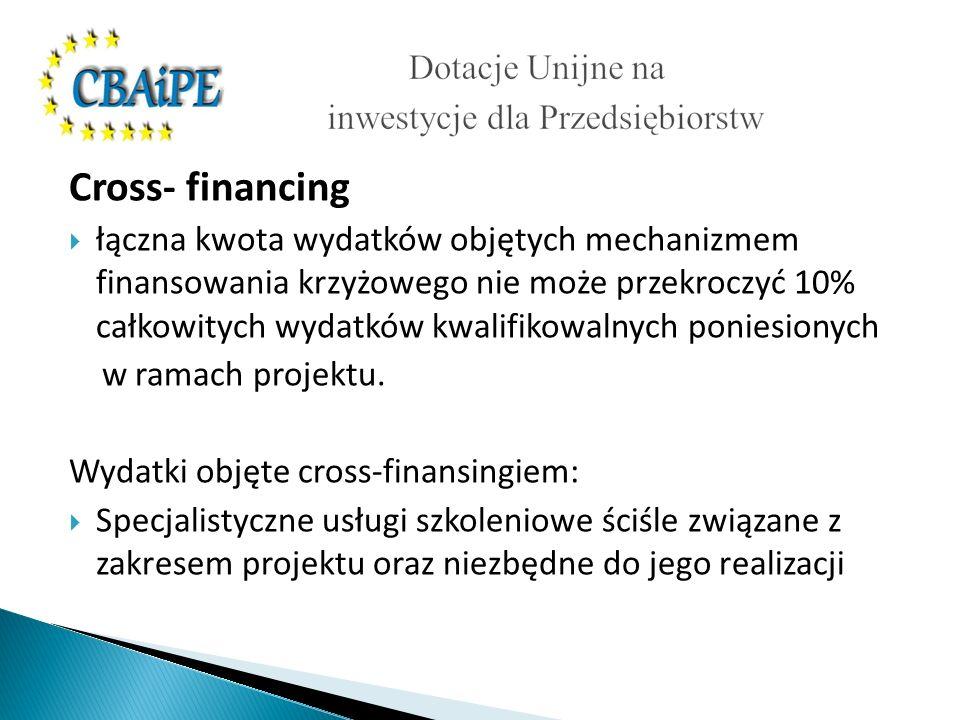 Cross- financing łączna kwota wydatków objętych mechanizmem finansowania krzyżowego nie może przekroczyć 10% całkowitych wydatków kwalifikowalnych poniesionych w ramach projektu.