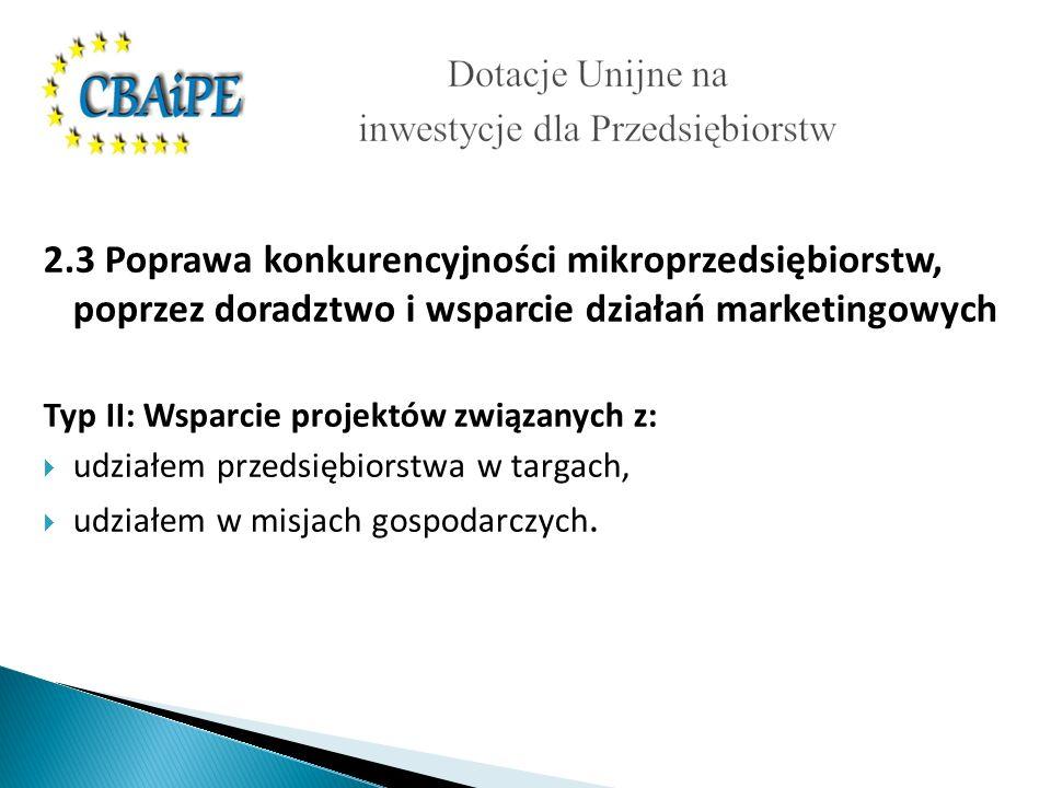 2.3 Poprawa konkurencyjności mikroprzedsiębiorstw, poprzez doradztwo i wsparcie działań marketingowych Typ II: Wsparcie projektów związanych z: udziałem przedsiębiorstwa w targach, udziałem w misjach gospodarczych.