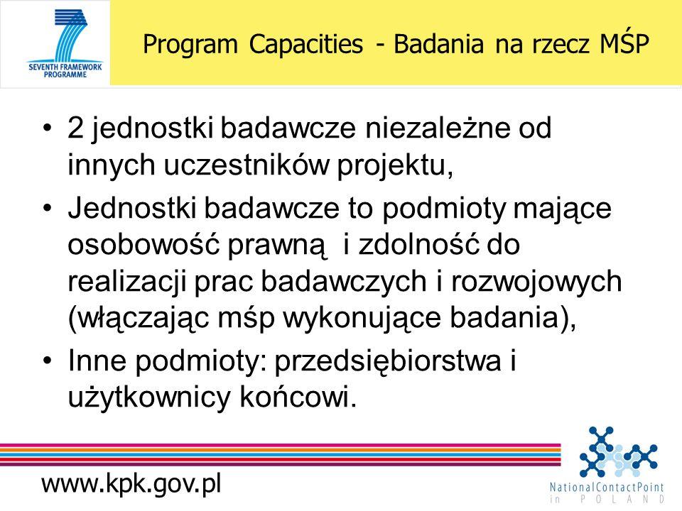 www.kpk.gov.pl Bada 2 jednostki badawcze niezależne od innych uczestników projektu, Jednostki badawcze to podmioty mające osobowość prawną i zdolność do realizacji prac badawczych i rozwojowych (włączając mśp wykonujące badania), Inne podmioty: przedsiębiorstwa i użytkownicy końcowi.