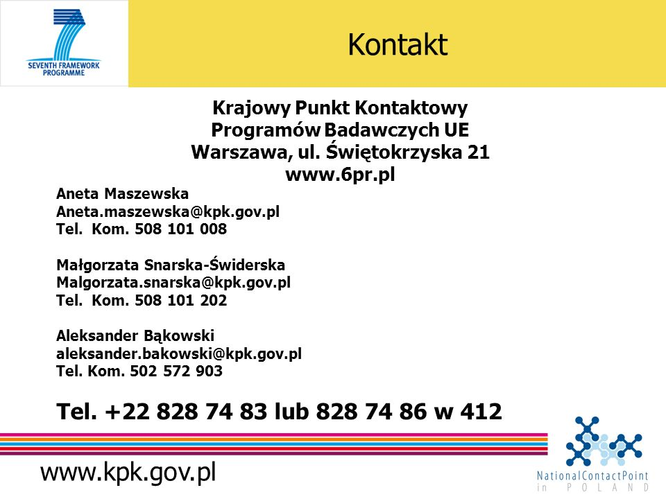 www.kpk.gov.pl Kontakt Krajowy Punkt Kontaktowy Programów Badawczych UE Warszawa, ul. Świętokrzyska 21 www.6pr.pl Aneta Maszewska Aneta.maszewska@kpk.