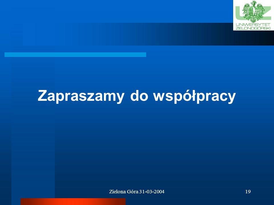 Zielona Góra 31-03-200418 Formy współpracy Umowy bezpośrednie Granty celowe KBN Wspólne projekty w ramach programów: -- Zintegrowany Program Operacyjn