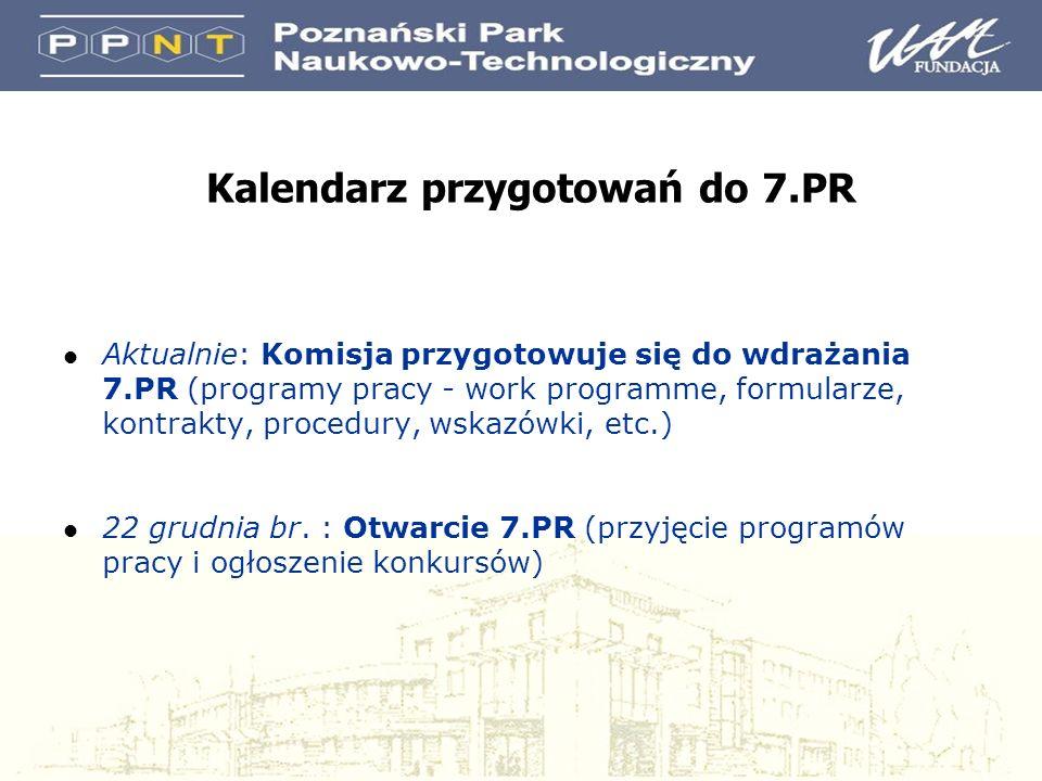 Kalendarz przygotowań do 7.PR l Aktualnie: Komisja przygotowuje się do wdrażania 7.PR (programy pracy - work programme, formularze, kontrakty, procedury, wskazówki, etc.) l 22 grudnia br.