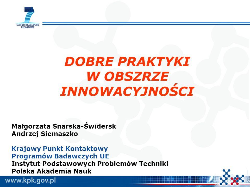 Kierunki innowacyjności w Polsce Kierunki zwiększania innowacyjności gospodarki na lata 2007-2013 Dokument przygotowany przez Ministerstwo Gospodarki w 2006 r: Wykorzystanie nowych technologii dla podniesienia konkurencyjności tradycyjnych sektorów; Tworzenie nowych firm opartych na innowacyjnych rozwiązaniach, rozwój MSP przez wykorzystanie nowoczesnych technologii i metod zarządzania wiedzą; Stymulowanie rozwoju współpracy między firmami oraz firmami i instytucjami otoczenia biznesu w zakresie działalności innowacyjnej; Motywowanie dużych firm do prowadzenia i wdrażania wyników prac badawczych.