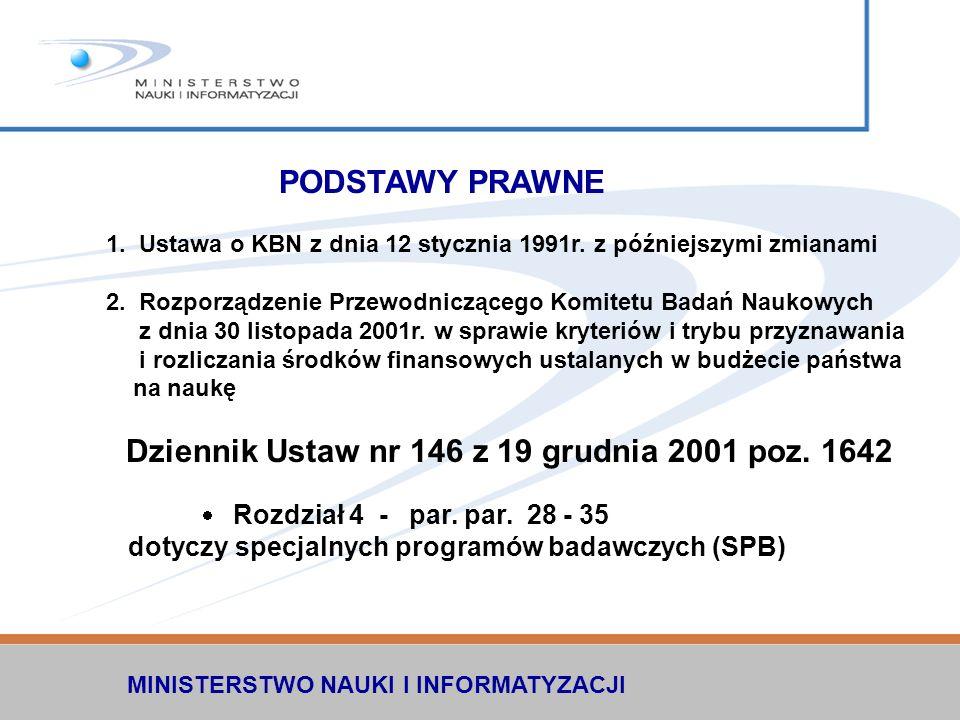 MINISTERSTWO NAUKI I INFORMATYZACJI PODSTAWY PRAWNE 1. Ustawa o KBN z dnia 12 stycznia 1991r. z późniejszymi zmianami 2. Rozporządzenie Przewodniczące