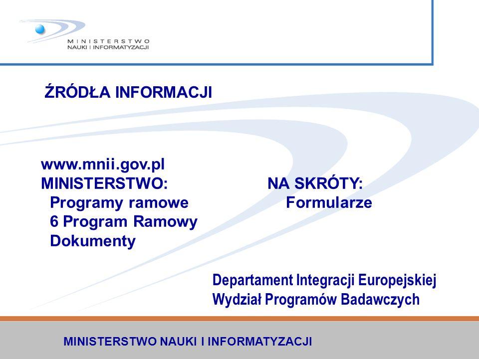 MINISTERSTWO NAUKI I INFORMATYZACJI ŹRÓDŁA INFORMACJI www.mnii.gov.pl MINISTERSTWO: NA SKRÓTY: Programy ramowe Formularze 6 Program Ramowy Dokumenty D