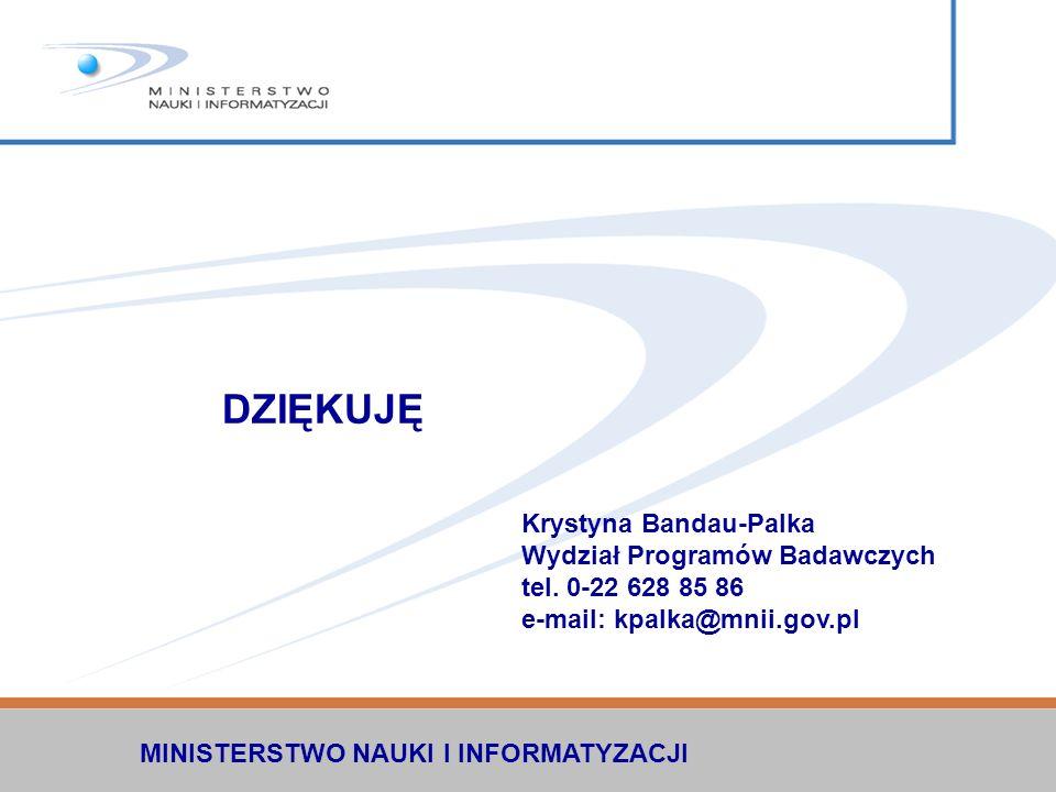 MINISTERSTWO NAUKI I INFORMATYZACJI DZIĘKUJĘ Krystyna Bandau-Palka Wydział Programów Badawczych tel. 0-22 628 85 86 e-mail: kpalka@mnii.gov.pl