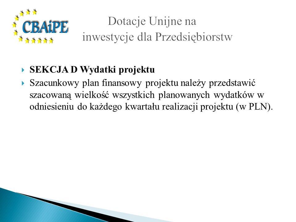SEKCJA D Wydatki projektu Szacunkowy plan finansowy projektu należy przedstawić szacowaną wielkość wszystkich planowanych wydatków w odniesieniu do ka