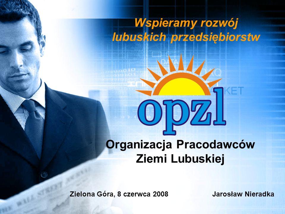 Organizacja Pracodawców Ziemi Lubuskiej Zielona Góra, 8 czerwca 2008Jarosław Nieradka Wspieramy rozwój lubuskich przedsiębiorstw