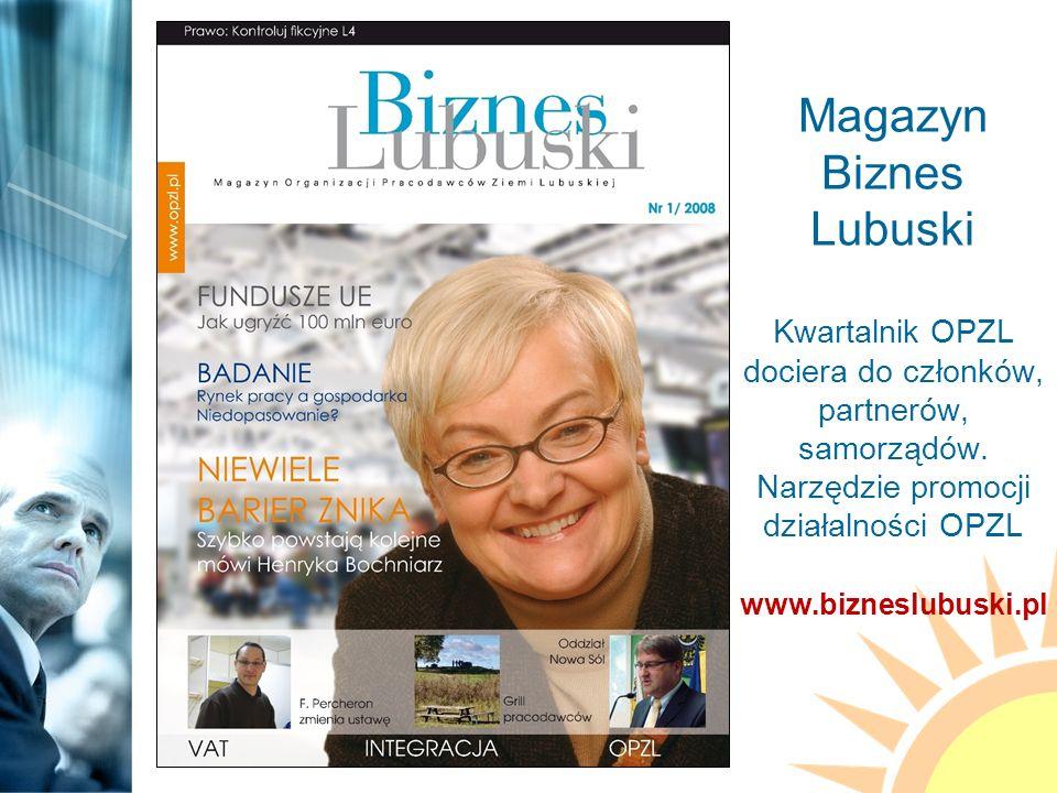 Magazyn Biznes Lubuski Kwartalnik OPZL dociera do członków, partnerów, samorządów.