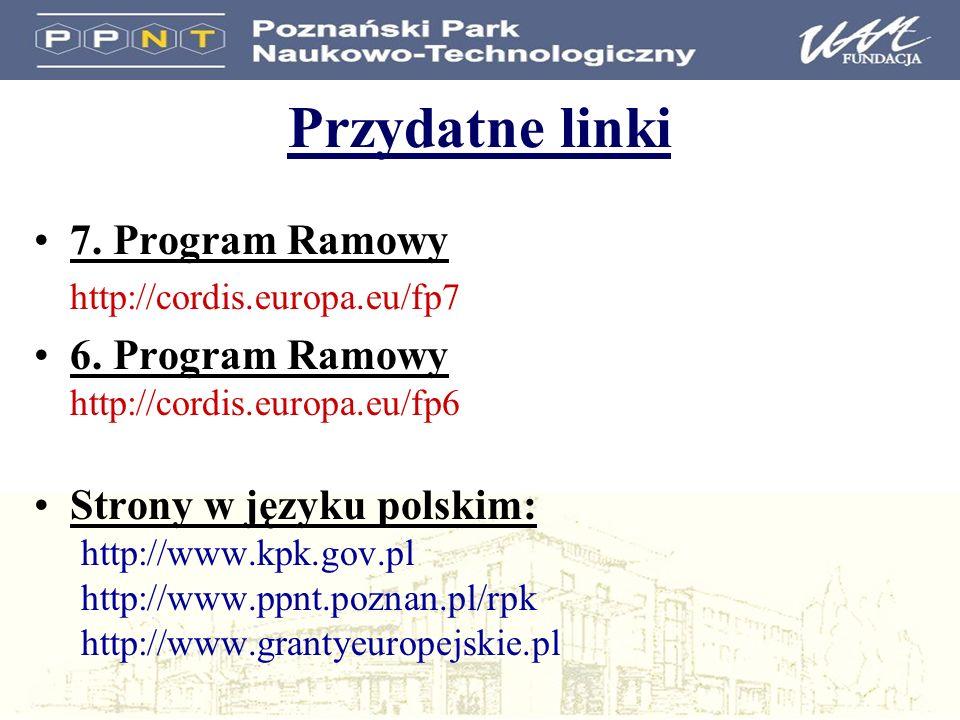 Przydatne linki 7. Program Ramowy http://cordis.europa.eu/fp7 6. Program Ramowy http://cordis.europa.eu/fp6 Strony w języku polskim: http://www.kpk.go