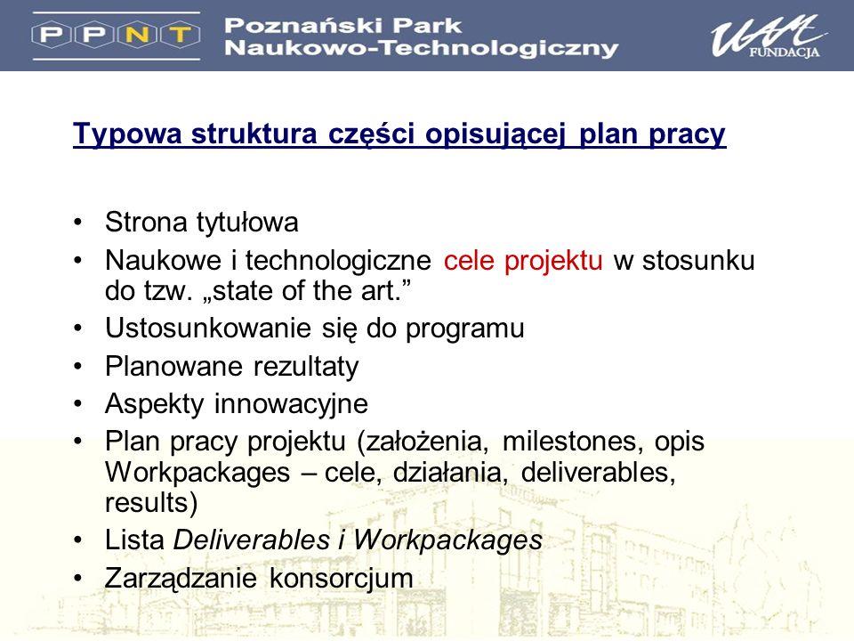 Typowa struktura części opisującej plan pracy Strona tytułowa Naukowe i technologiczne cele projektu w stosunku do tzw. state of the art. Ustosunkowan