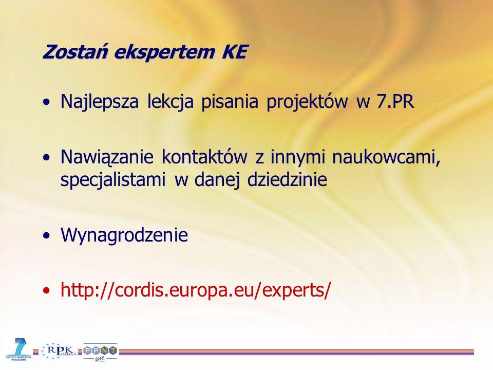 Zostań ekspertem KE Najlepsza lekcja pisania projektów w 7.PR Nawiązanie kontaktów z innymi naukowcami, specjalistami w danej dziedzinie Wynagrodzenie http://cordis.europa.eu/experts/