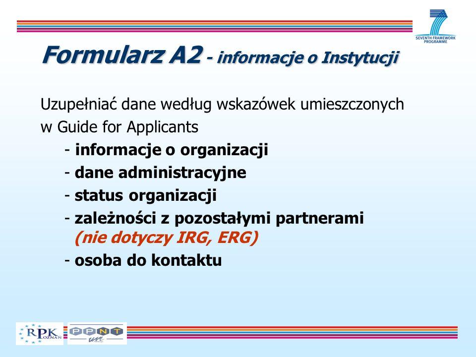 Formularz A2 - informacje o Instytucji Uzupełniać dane według wskazówek umieszczonych w Guide for Applicants - informacje o organizacji - dane administracyjne - status organizacji - zależności z pozostałymi partnerami (nie dotyczy IRG, ERG) - osoba do kontaktu