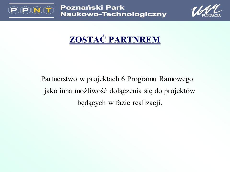 ZOSTAĆ PARTNREM Partnerstwo w projektach 6 Programu Ramowego jako inna możliwość dołączenia się do projektów będących w fazie realizacji.