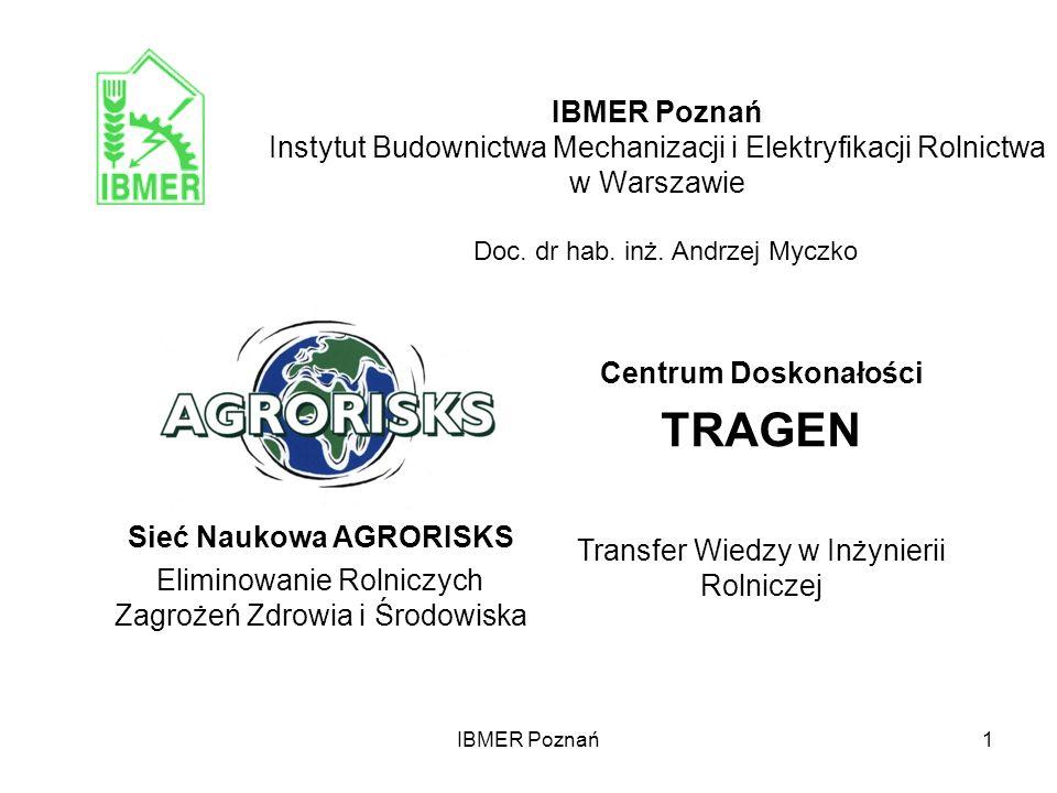 IBMER Poznań1 IBMER Poznań Instytut Budownictwa Mechanizacji i Elektryfikacji Rolnictwa w Warszawie Sieć Naukowa AGRORISKS Eliminowanie Rolniczych Zag