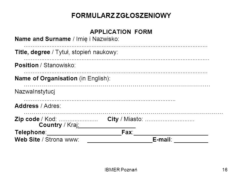 IBMER Poznań16 FORMULARZ ZGŁOSZENIOWY APPLICATION FORM Name and Surname / Imię i Nazwisko:............................................................