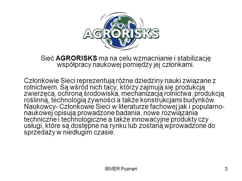 IBMER Poznań3 Sieć AGRORISKS ma na celu wzmacnianie i stabilizację współpracy naukowej pomiędzy jej członkami. Członkowie Sieci reprezentują różne dzi