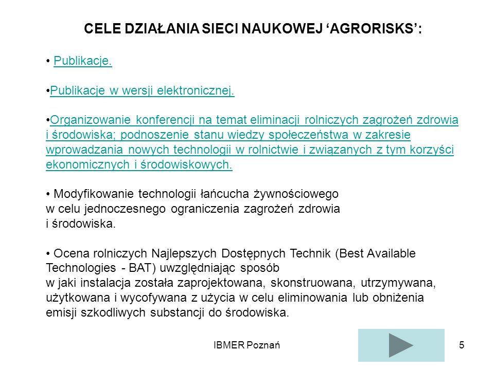 IBMER Poznań5 CELE DZIAŁANIA SIECI NAUKOWEJ AGRORISKS: Publikacje. Publikacje w wersji elektronicznej. Organizowanie konferencji na temat eliminacji r