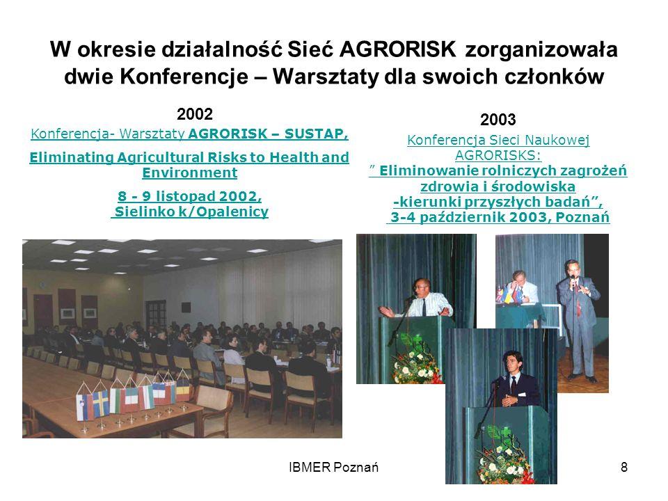 IBMER Poznań8 W okresie działalność Sieć AGRORISK zorganizowała dwie Konferencje – Warsztaty dla swoich członków Konferencja- Warsztaty AGRORISK – SUS