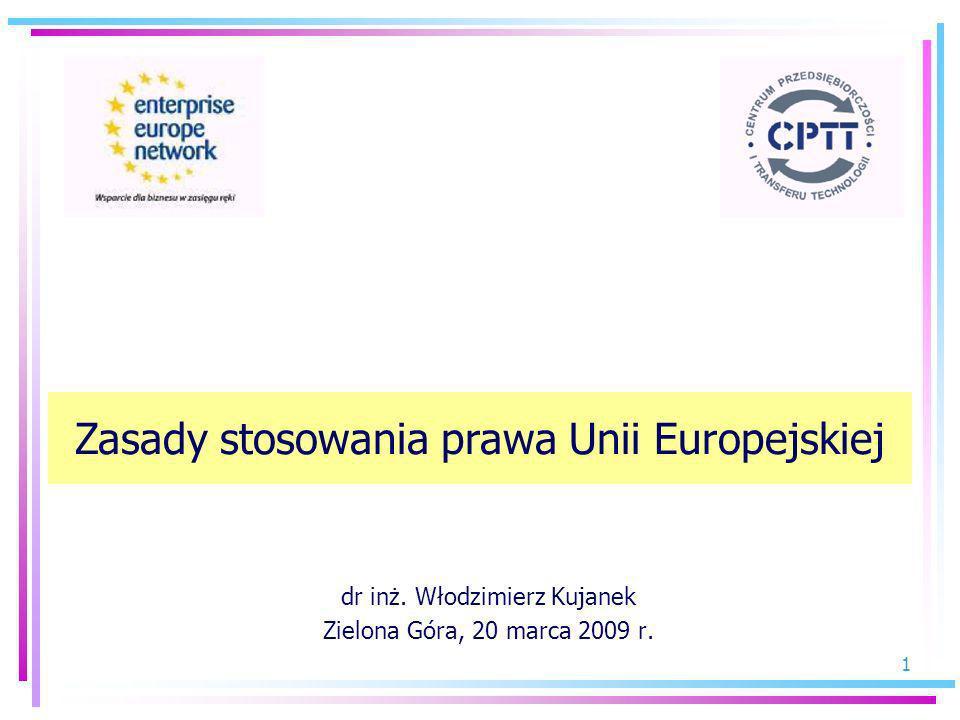 1 dr inż. Włodzimierz Kujanek Zielona Góra, 20 marca 2009 r. Zasady stosowania prawa Unii Europejskiej