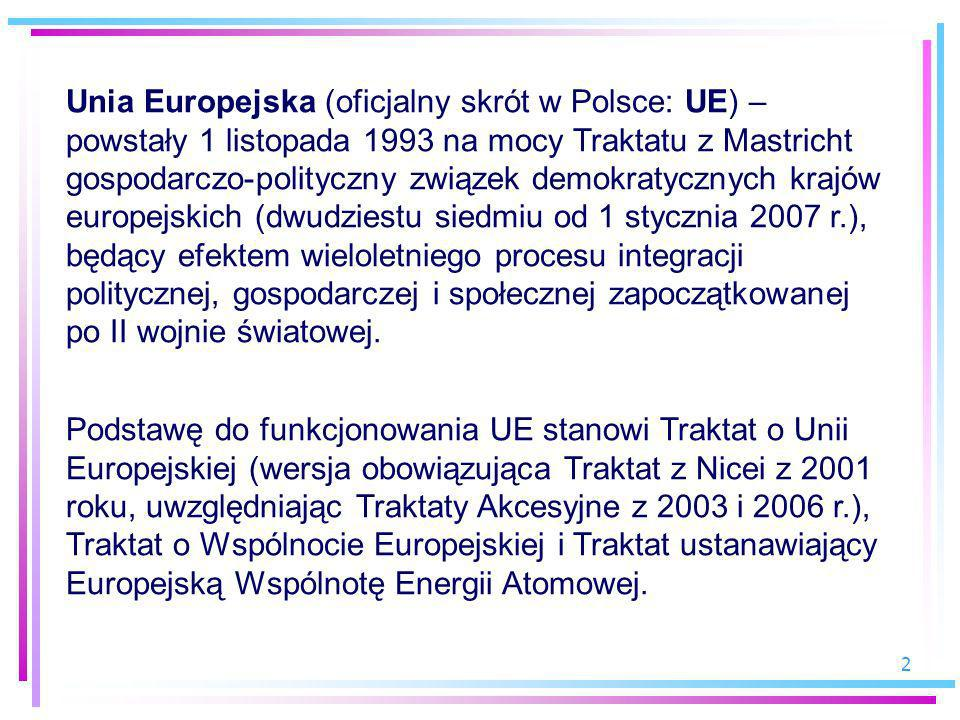 2 Unia Europejska (oficjalny skrót w Polsce: UE) – powstały 1 listopada 1993 na mocy Traktatu z Mastricht gospodarczo-polityczny związek demokratyczny