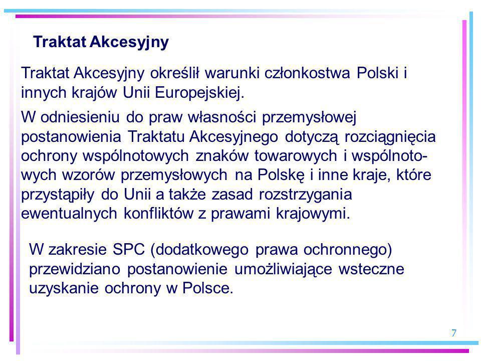 7 Traktat Akcesyjny Traktat Akcesyjny określił warunki członkostwa Polski i innych krajów Unii Europejskiej. W odniesieniu do praw własności przemysło