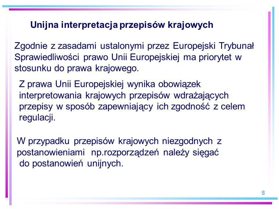 8 Unijna interpretacja przepisów krajowych Zgodnie z zasadami ustalonymi przez Europejski Trybunał Sprawiedliwości prawo Unii Europejskiej ma prioryte