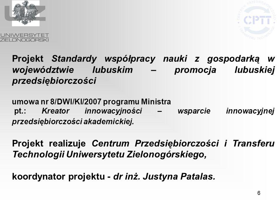 7 Działania prowadzące do: zbudowania Procedur współpracy nauki z gospodarką na Uniwersytecie Zielonogórskim stworzenia proinnowacyjnej kultury i edukacji w województwie lubuskim (Punkt Promocji Przedsiębiorczości).