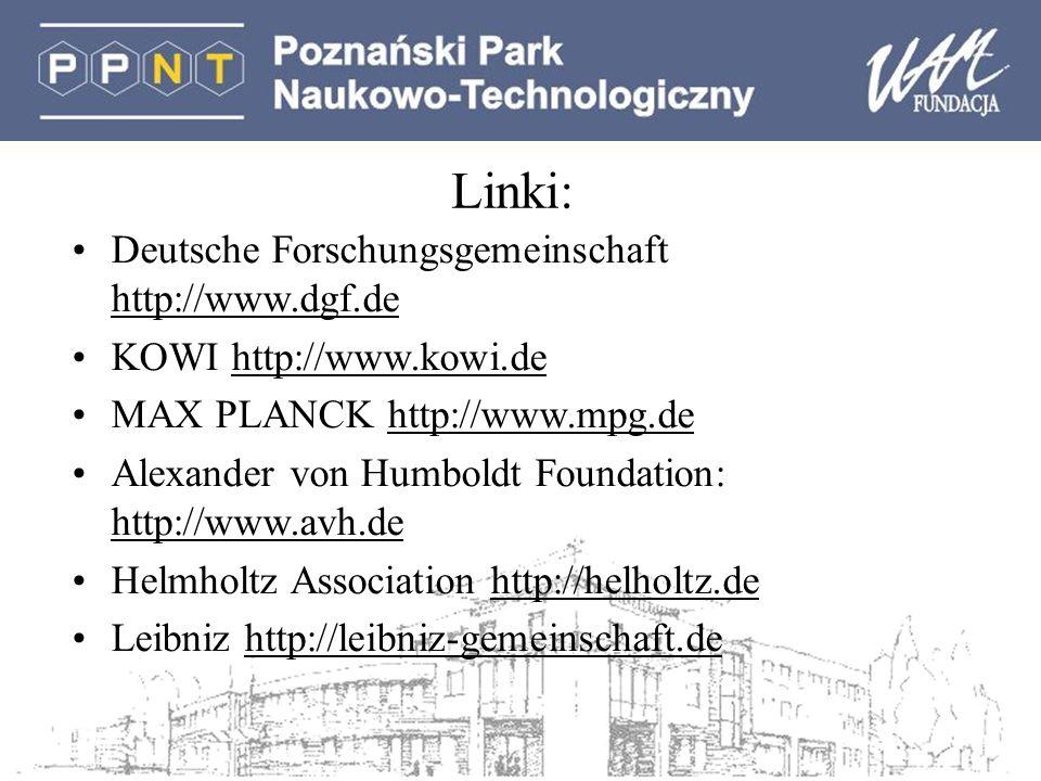 Linki: Deutsche Forschungsgemeinschaft http://www.dgf.de KOWI http://www.kowi.de MAX PLANCK http://www.mpg.de Alexander von Humboldt Foundation: http: