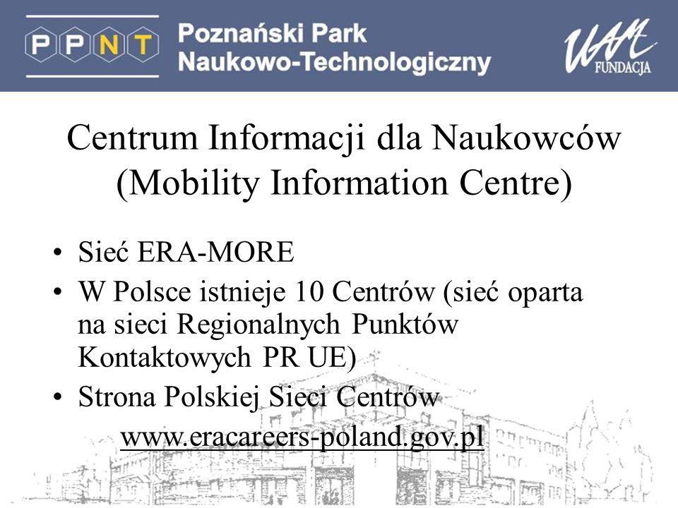 Centrum Informacji dla Naukowców (Mobility Information Centre) Sieć ERA-MORE W Polsce istnieje 10 Centrów (sieć oparta na sieci Regionalnych Punktów K
