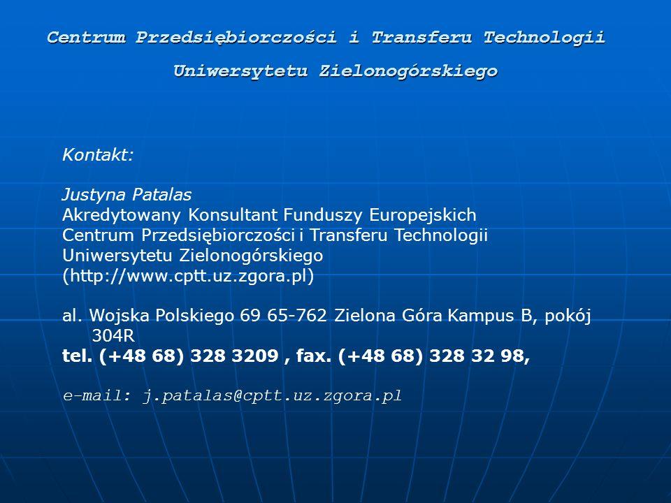 Kontakt: Justyna Patalas Akredytowany Konsultant Funduszy Europejskich Centrum Przedsiębiorczości i Transferu Technologii Uniwersytetu Zielonogórskiego (http://www.cptt.uz.zgora.pl) al.