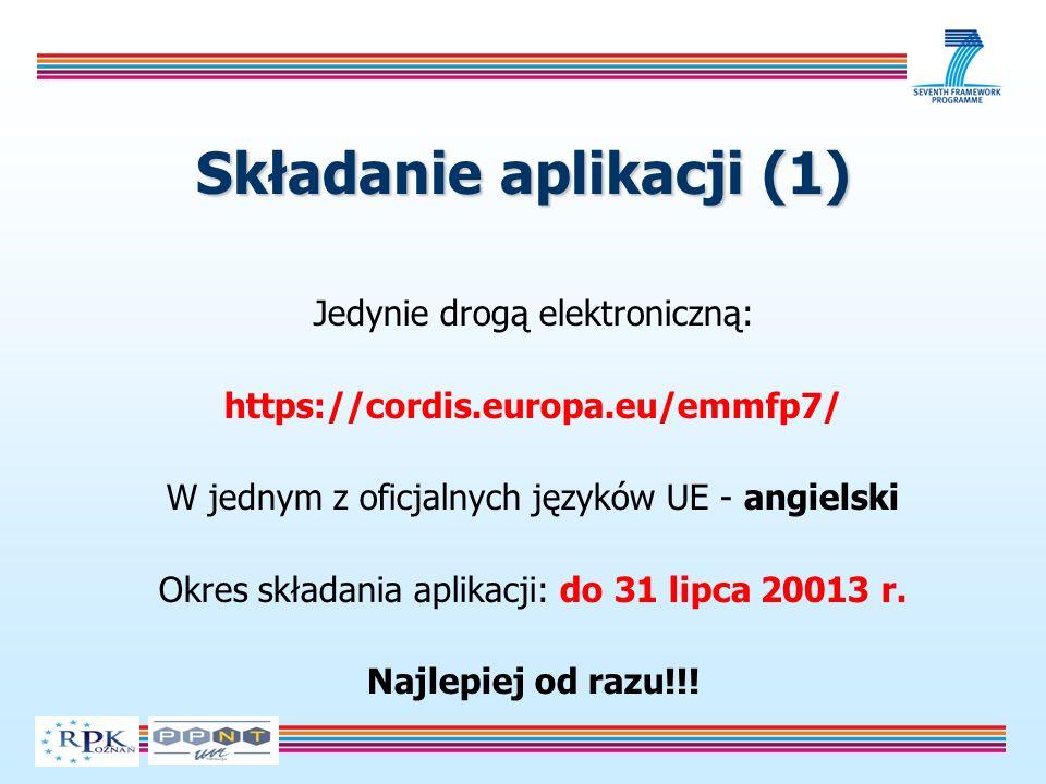 Składanie aplikacji (1) Jedynie drogą elektroniczną: https://cordis.europa.eu/emmfp7/ W jednym z oficjalnych języków UE - angielski Okres składania aplikacji: do 31 lipca 20013 r.