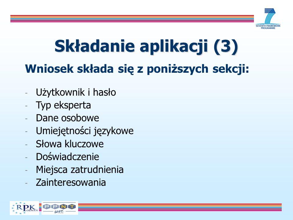 Składanie aplikacji (3) Wniosek składa się z poniższych sekcji: - Użytkownik i hasło - Typ eksperta - Dane osobowe - Umiejętności językowe - Słowa kluczowe - Doświadczenie - Miejsca zatrudnienia - Zainteresowania