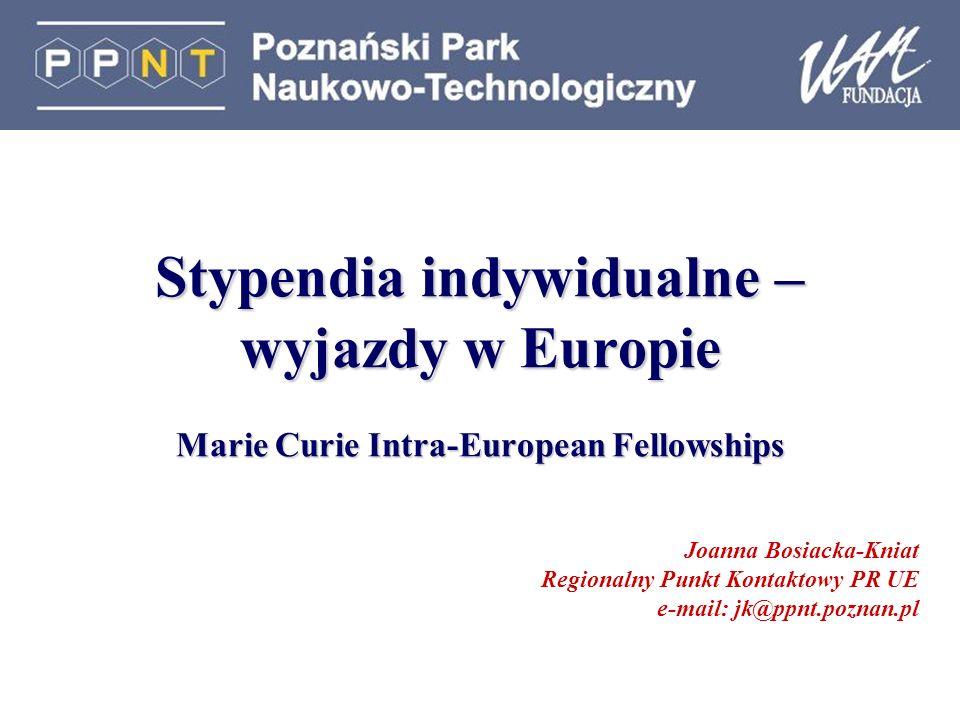 Stypendia indywidualne – wyjazdy w Europie Marie Curie Intra-European Fellowships Joanna Bosiacka-Kniat Regionalny Punkt Kontaktowy PR UE e-mail: jk@ppnt.poznan.pl