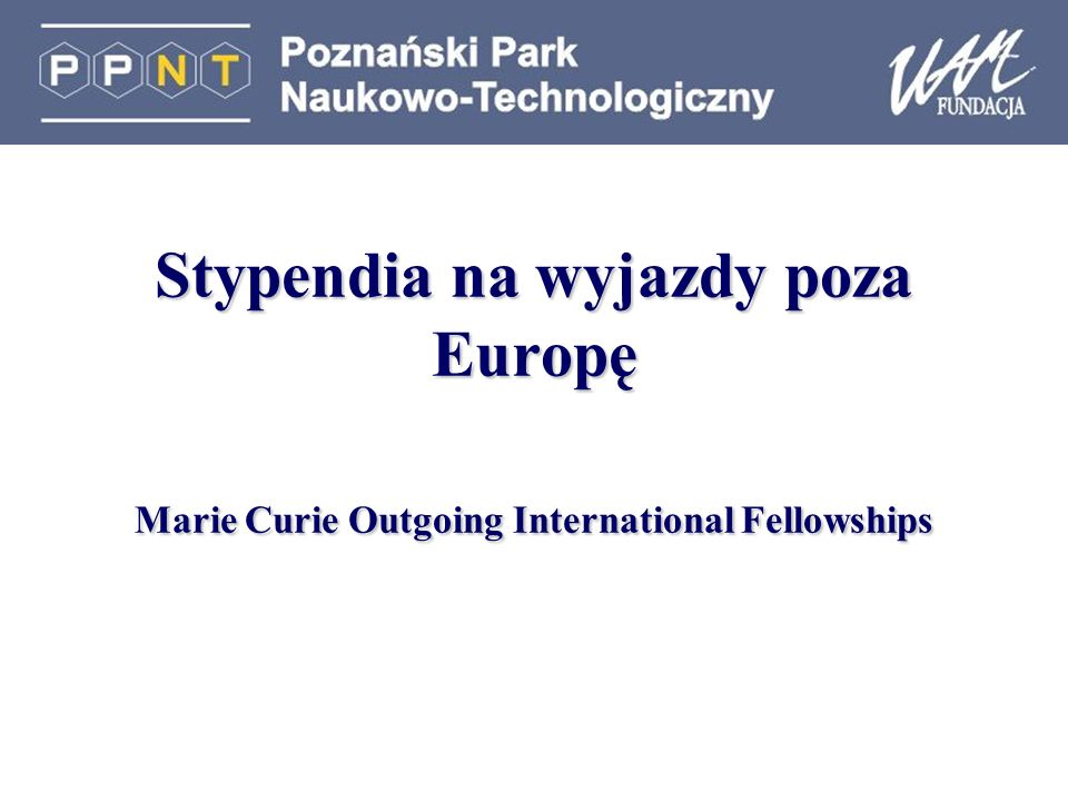 Stypendia na wyjazdy poza Europę Marie Curie Outgoing International Fellowships