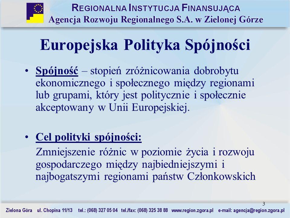 4 Europejska Polityka Spójności Priorytety polityki spójności w latach 2007 - 2013: Cel 1Konwergencja: wspieranie wzrostu oraz tworzenia nowych miejsc pracy w państwach członkowskich i regionach najsłabiej rozwiniętych, Cel 2 Regionalna konkurencyjność i polityka zatrudnienia: przewidywani i wspieranie zmian, Cel 3 Europejska współpraca terytorialna: zagwarantowanie harmonijnego i równomiernego rozwoju Unii.
