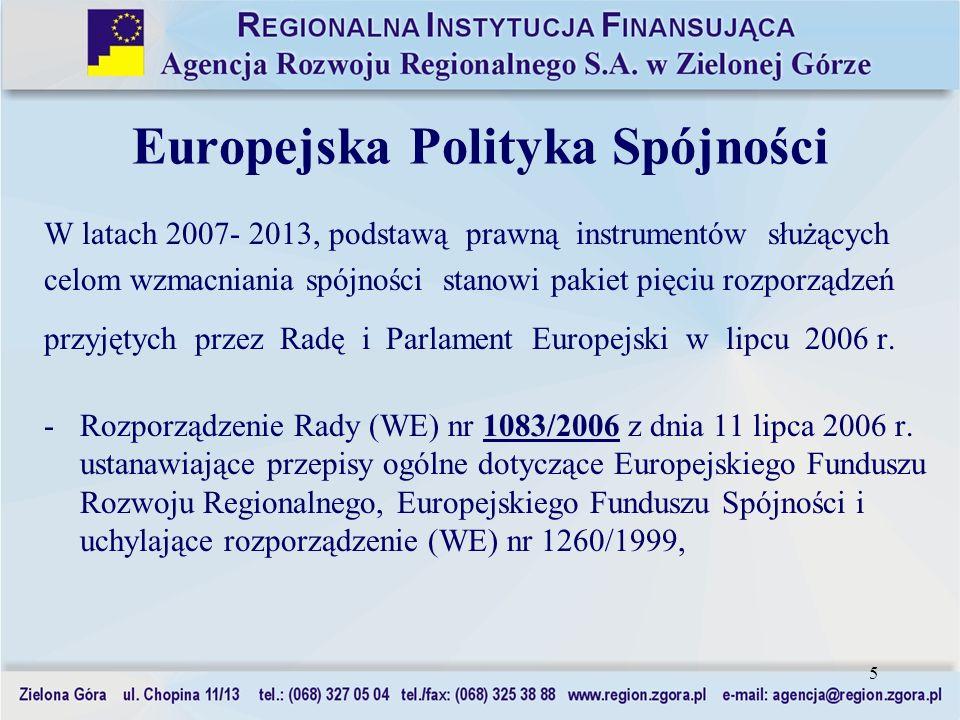 5 Europejska Polityka Spójności W latach 2007- 2013, podstawą prawną instrumentów służących celom wzmacniania spójności stanowi pakiet pięciu rozporzą