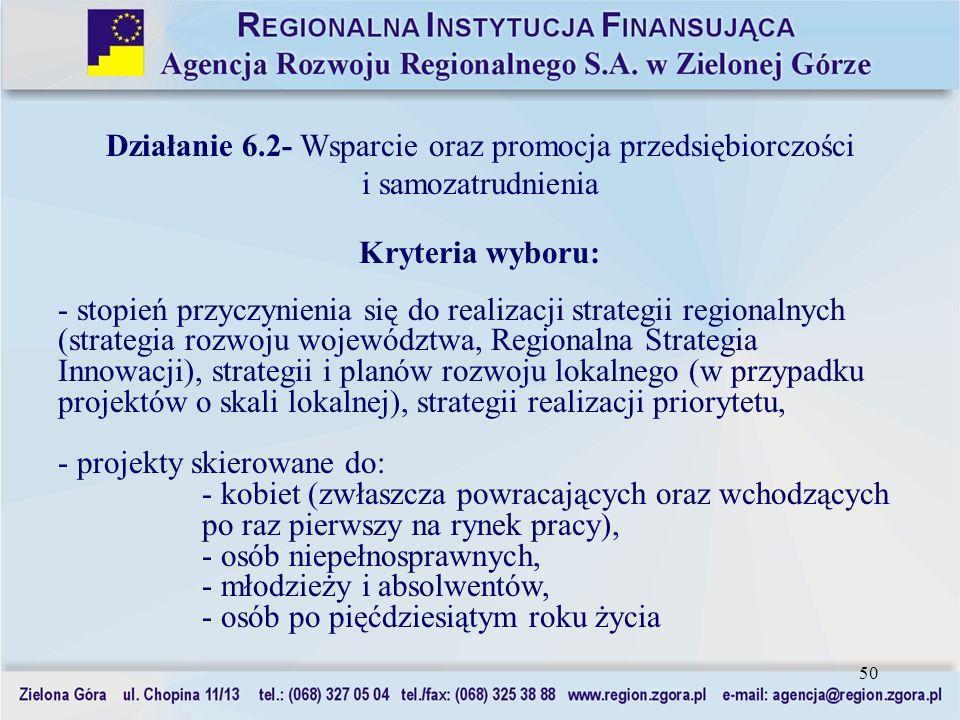 50 Działanie 6.2- Wsparcie oraz promocja przedsiębiorczości i samozatrudnienia Kryteria wyboru: - stopień przyczynienia się do realizacji strategii re