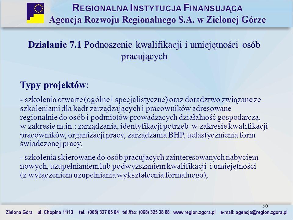 56 Działanie 7.1 Podnoszenie kwalifikacji i umiejętności osób pracujących Typy projektów: - szkolenia otwarte (ogólne i specjalistyczne) oraz doradztw